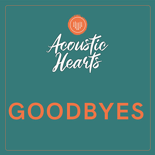 Goodbyes de Acoustic Hearts