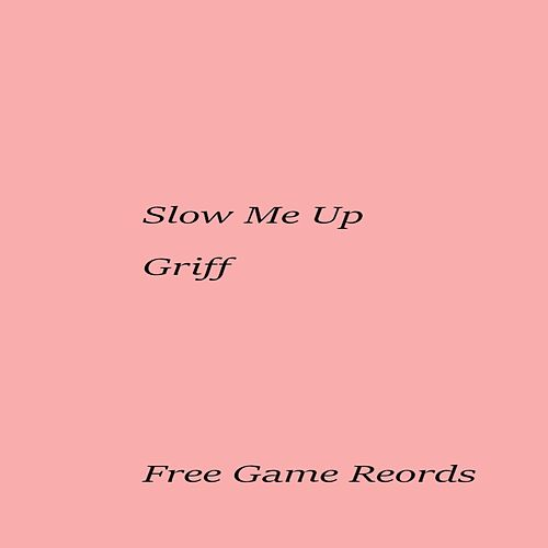 Slow Me Up by Griff