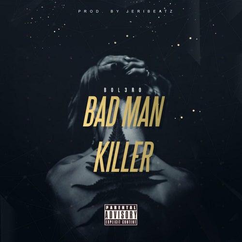 Bad Man Killa by Bol3ro