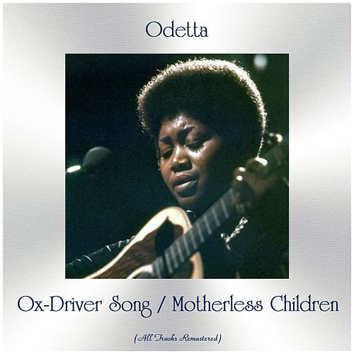 Ox-Driver Song / Motherless Children (All Tracks Remastered) by Odetta