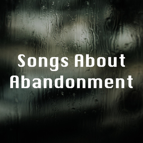 Songs About Abandonment by Various Artists