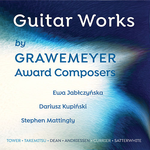 Guitar Works by Grawemeyer Award Composers by Various Artists