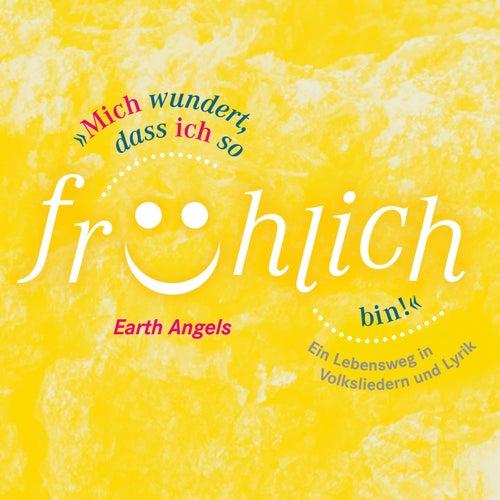 Mich wundert, dass ich so fröhlich bin: Ein Lebensweg in Volksliedern und Lyrik von The Earth Angels