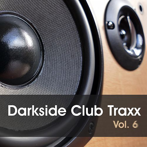 Darkside Club Traxx, Vol. 6 by Various Artists