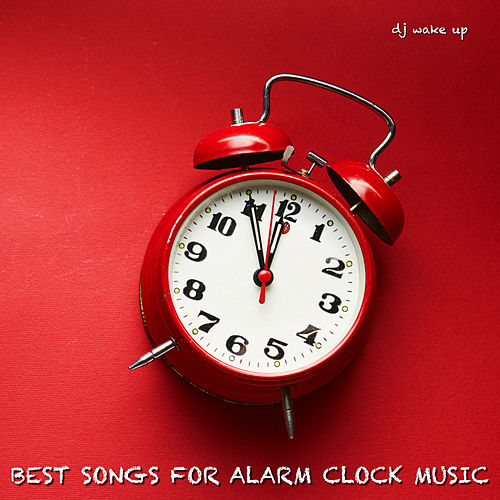 Best Songs For Alarm Clock Music de DJ Wake Up