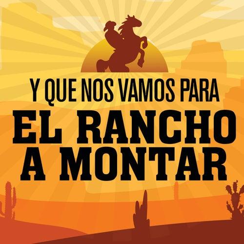 Y Que Nos Vamos Para El  Rancho A Montar de Various Artists