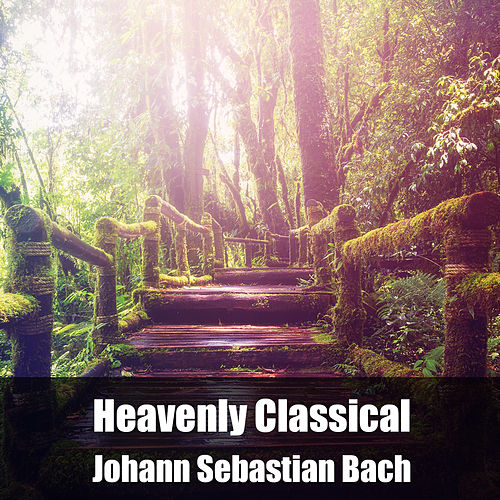 Heavenly Classical Johann Sebastian Bach by Johann Sebastian Bach