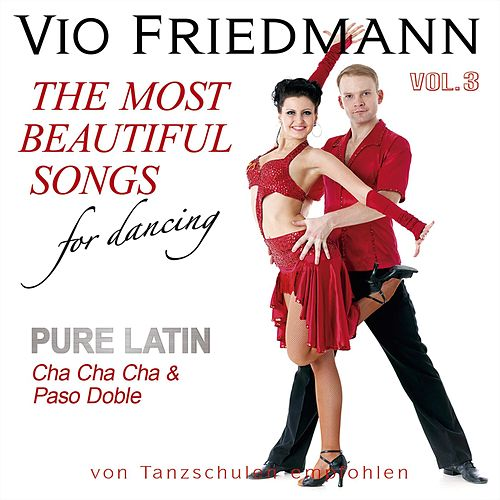 The Most Beautiful Songs For Dancing - Pure Latin Vol. 3 Cha Cha Cha & Paso Doble by Vio Friedmann