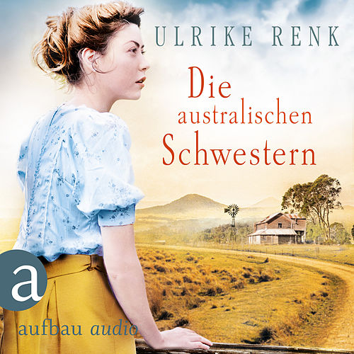 Die australischen Schwestern - Die Australien Saga, Band 2 (Ungekürzt) von Ulrike Renk