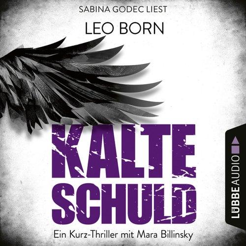 Kalte Schuld - Ein Kurz-Thriller mit Mara-Billinsky (Ungekürzt) von Leo Born