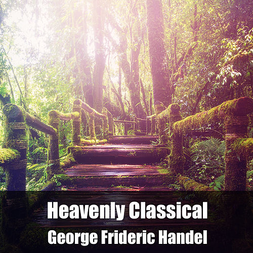 Heavenly Classical George Frideric Handel de George Frideric Handel