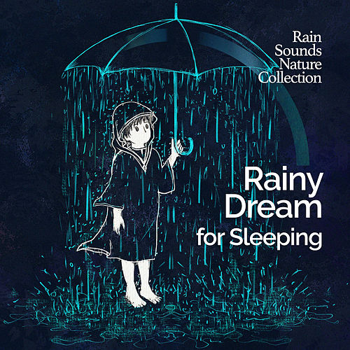 Rain Dream for Sleeping by Rain Sounds Nature Collection