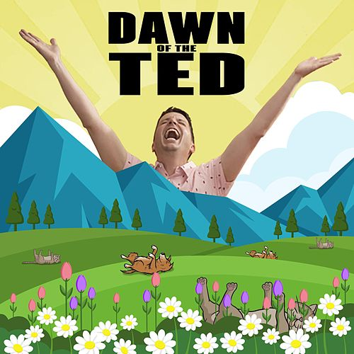 Dawn of the Ted by Ted Morris