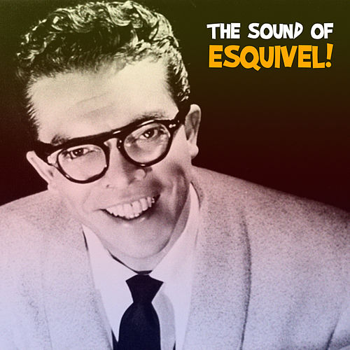 The Sound of Esquivel! / El Sonido de Esquivel! (Remastered) by Esquivel