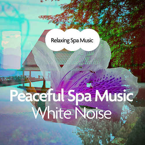 Peaceful Spa Music: White Noise by Relaxing Spa Music