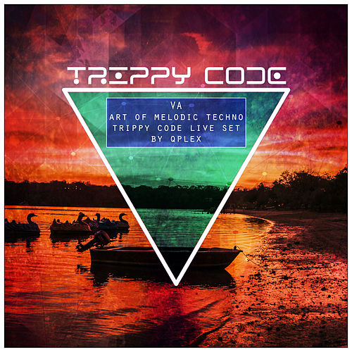Art of Melodic Techno Trippy Code Live Set by Qplex von various