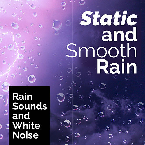 Static and Smooth Rain by Rain Sounds and White Noise