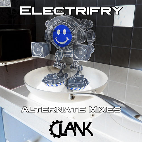 Electrifry (Alternate Mixes) by Clank
