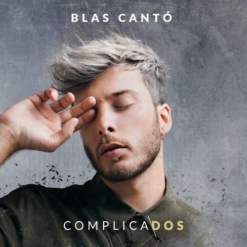 Complicados de Blas Cantó