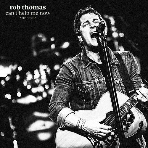 Can't Help Me Now (Stripped) de Rob Thomas