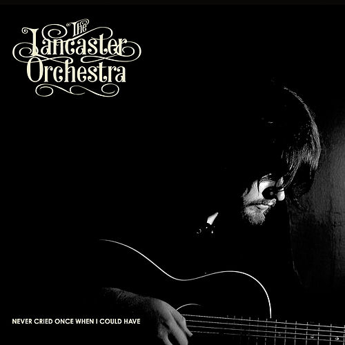 Never Cried Once When I Could Have by The Lancaster Orchestra