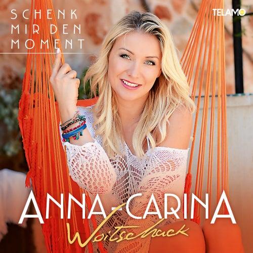 Schenk mir den Moment von Anna-Carina Woitschack
