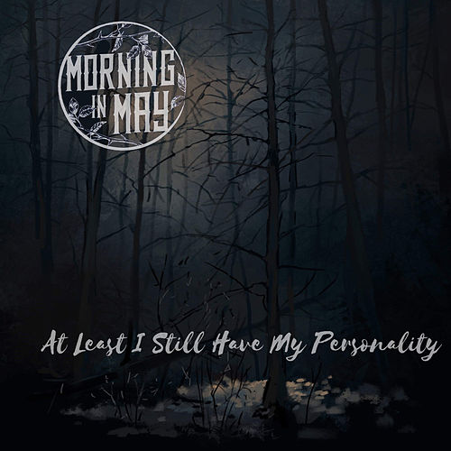 At Least I Still Have My Personality von Morning in May