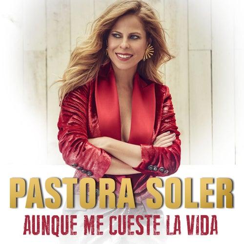 Aunque me cueste la vida by Pastora Soler