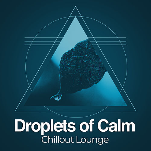 Droplets of Calm von Chillout Lounge
