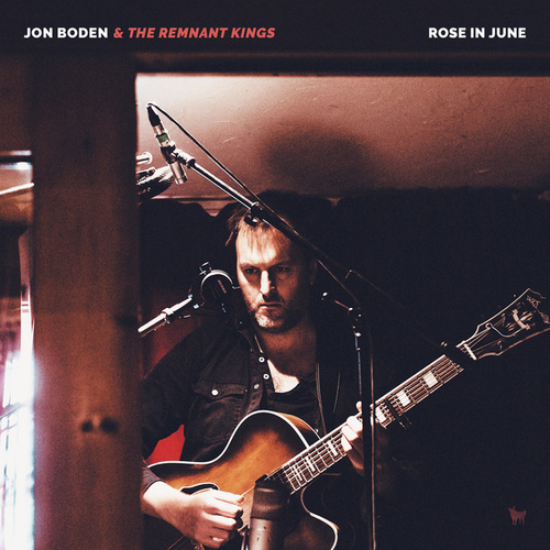 Rose in June by The Remnant Kings Jon Boden