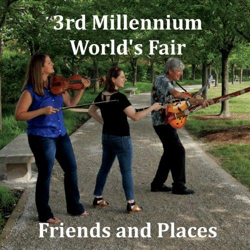 Friends and Places de 3rd Millennium World's Fair