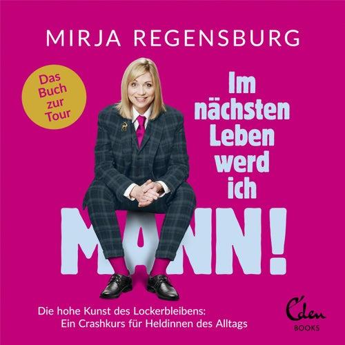 Im nächsten Leben werd ich Mann! (Die hohe Kunst des Lockerbleibens: Ein Crashkurs für Heldinnen des Alltags) von Mirja Regensburg