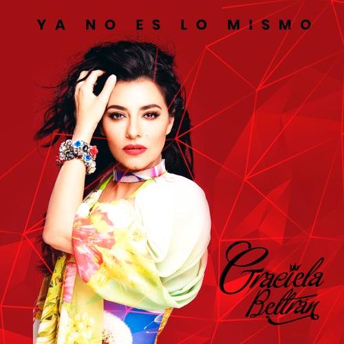 Ya No Es Lo Mismo by Graciela Beltrán