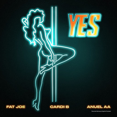 YES by Fat Joe, Cardi B, Anuel AA