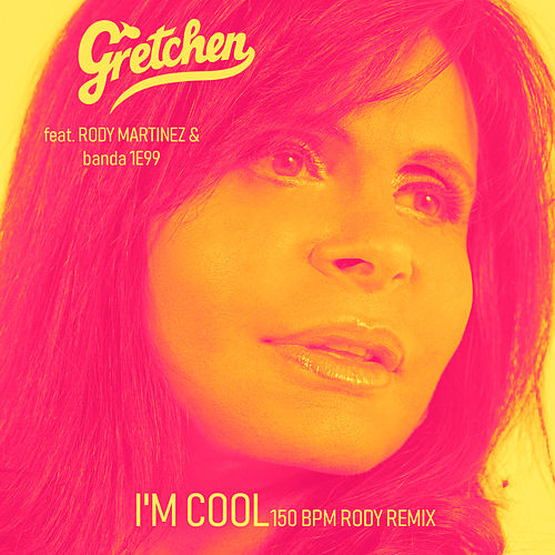 I'm Cool (150 Bpm) (Rody Remix) by Gretchen