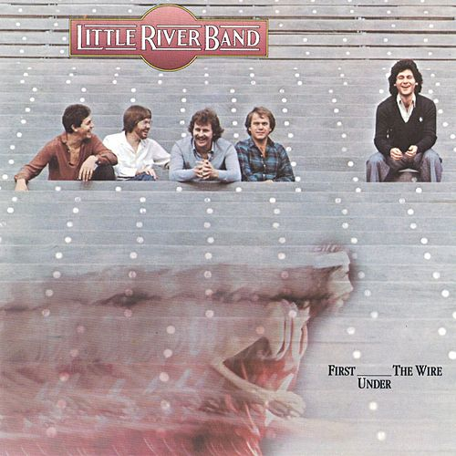 First Under The Wire (2010 Remaster) by Little River Band
