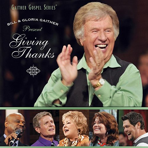 Giving Thanks by Bill & Gloria Gaither