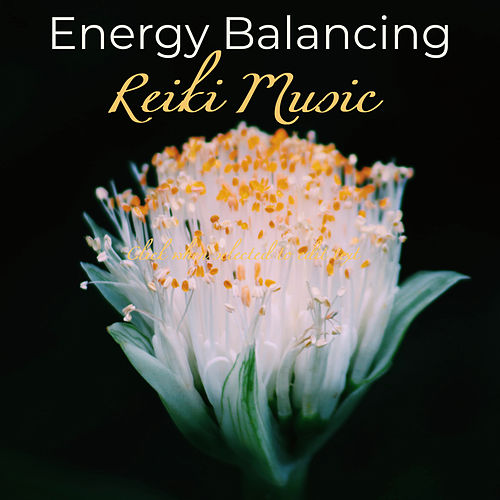 Energy Balancing Reiki Music – Soothing Relaxing Sounds for Vibrational Healing of Reiki Therapy to Heal Your Aura by Various Artists