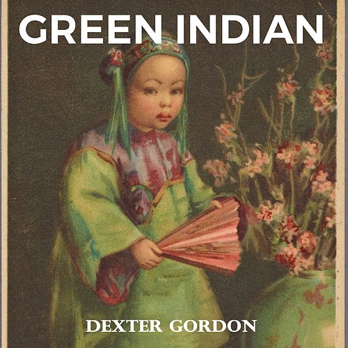 Green Indian von Dexter Gordon