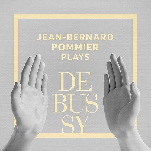 Jean-Bernard Pommier Plays Debussy de Jean-Bernard Pommier