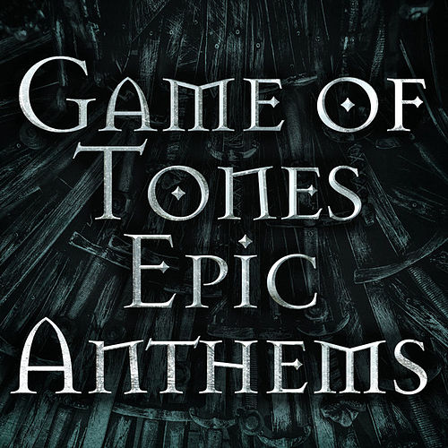 Game of Tones: Epic Anthems by Various Artists