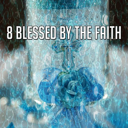 8 Blessed by the Faith by Christian Hymns