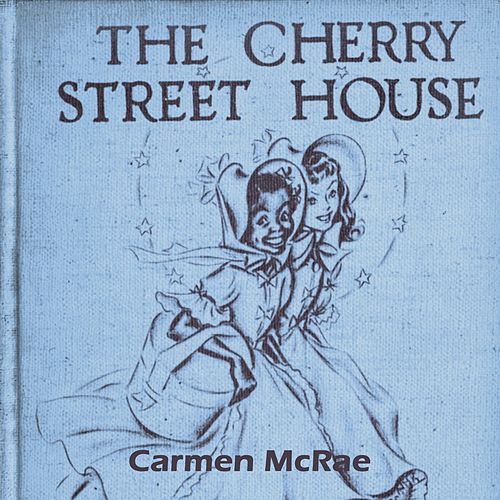The Cherry Street House by Carmen McRae