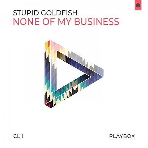 None of My Business von Stupid Goldfish