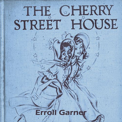 The Cherry Street House by Erroll Garner