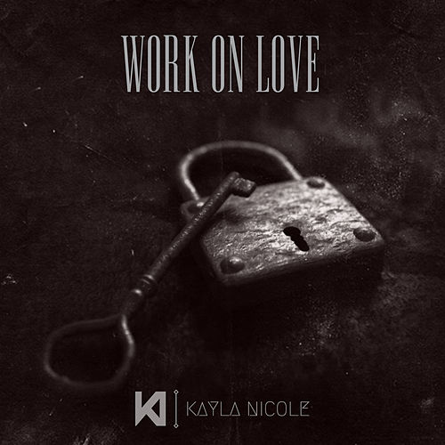 Work on Love by Kayla Nicole