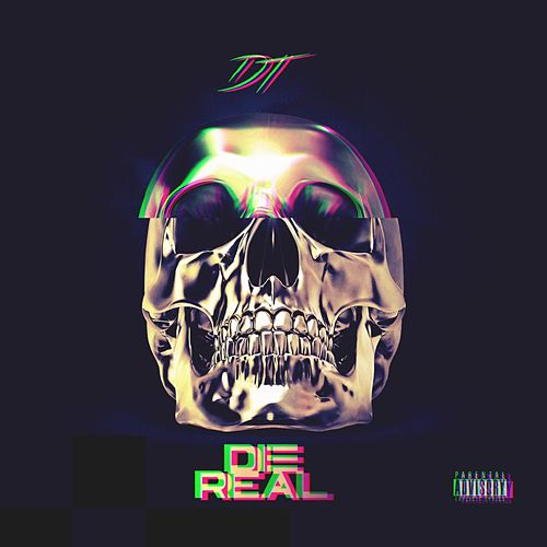 Die Real by DT