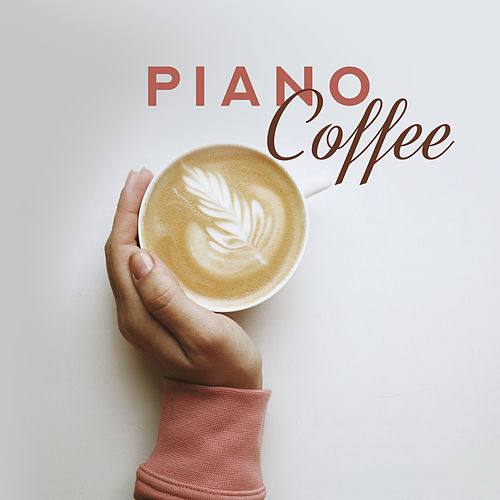 Piano Coffee: Instrumental Music for Relaxation, Relief Music, Soothing Piano, Chilled Jazz by Relaxing Piano Music Consort