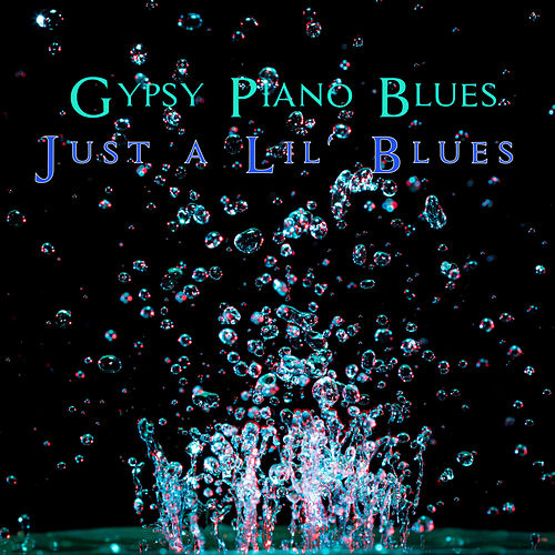Just a Lil' Blues by Gypsy Piano Blues