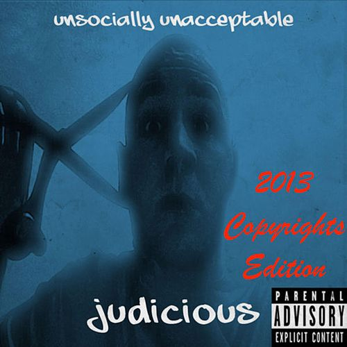 Unsocially Unacceptable (2013 Copyrights Edition) by Judicious